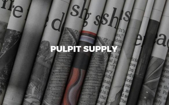 Warmly Welcome to our Pulpit – These Supply Preachers July 19, 26 and August 2